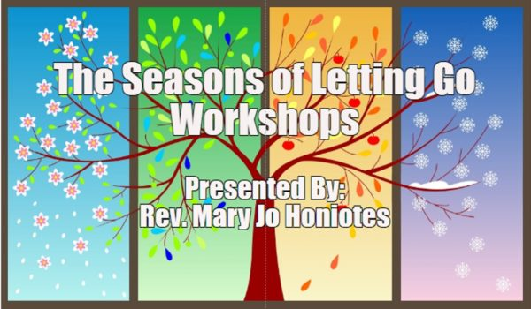 The Seasons of Letting Go Workshops Presented by Rev Mary Jo Honiotes